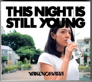 やけのはら 「THIS NIGHT IS STILL YOUNG」JK写真